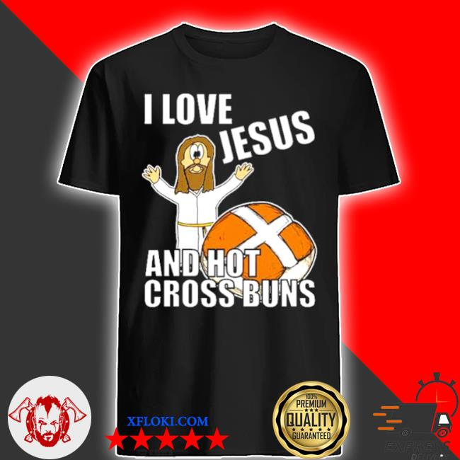 I love jesus and hot cross buns shirt