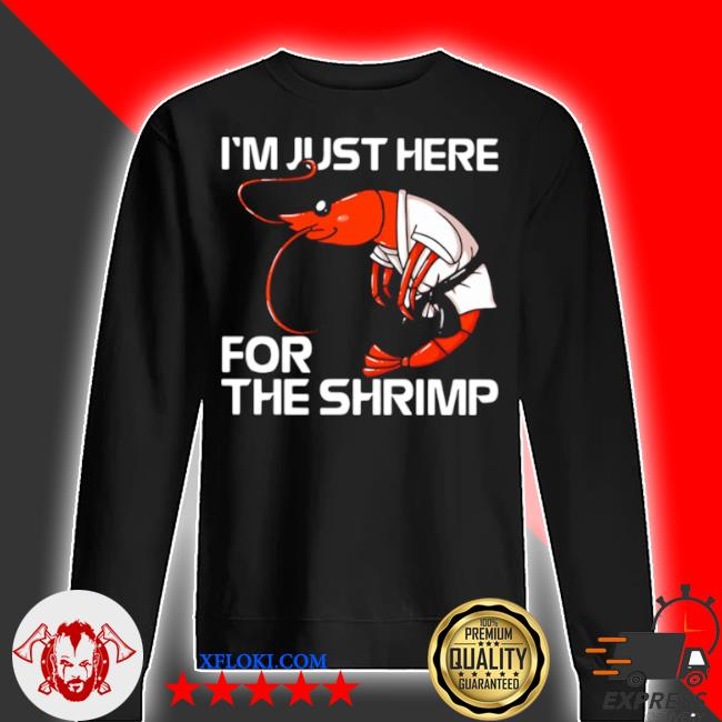 I'm just here for the shrimp s sweater