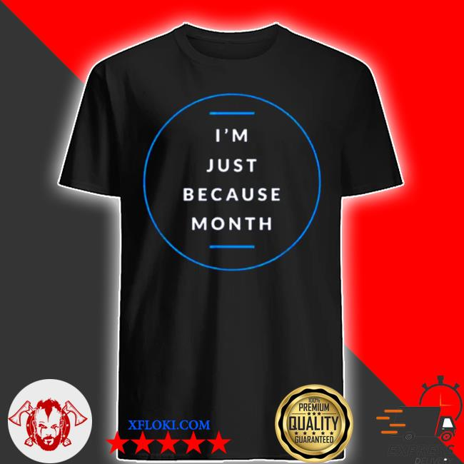 I'm just me because month shirt