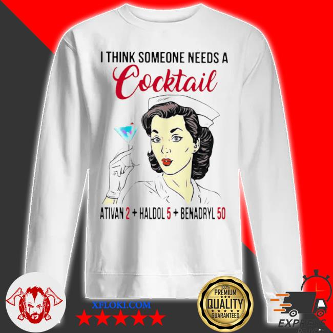 I think someone needs a cocktail ativan 2 haldol 5 benadryl 50 nurse s sweatshirt
