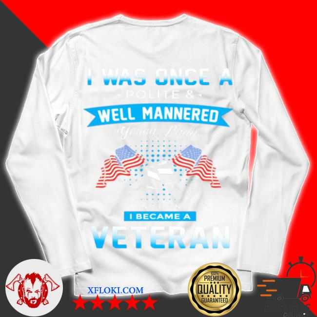 I was once a polite and well mannered yong lady and then I became a veteran American flag s unisex longsleeve