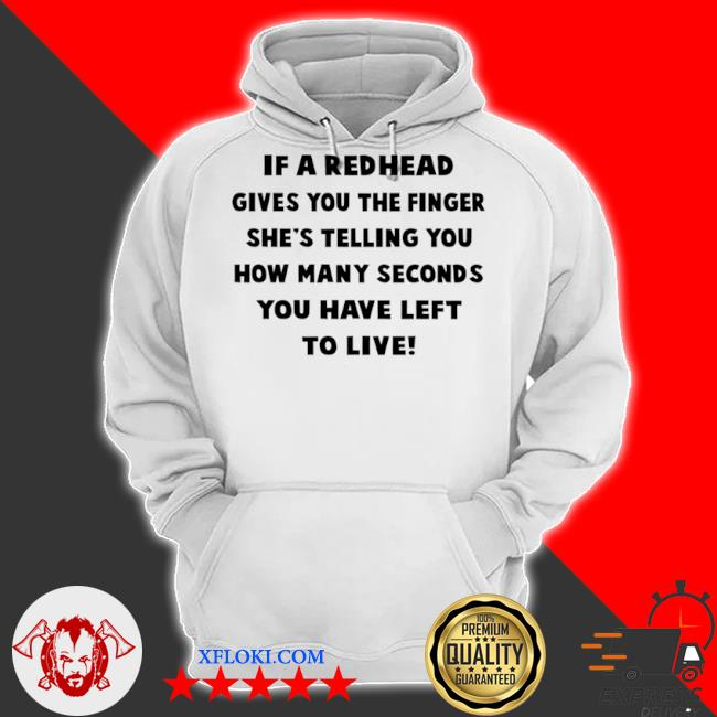 If a redhead gives you the finger she's telling you how many seconds you have left to live s hoodie