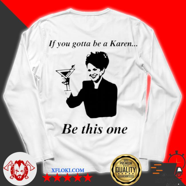 If you gotta be a karen be this one s unisex longsleeve