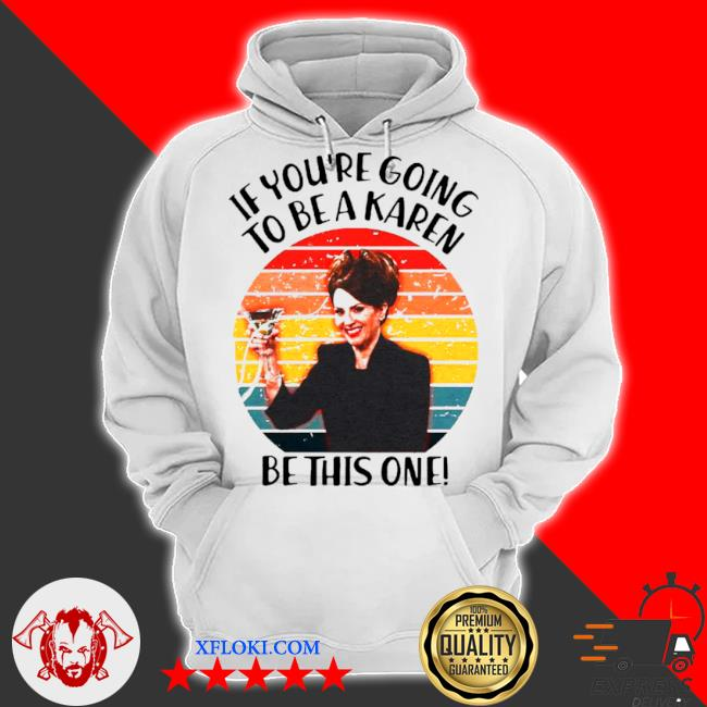 If youre going to be a karen be this on vintage s hoodie