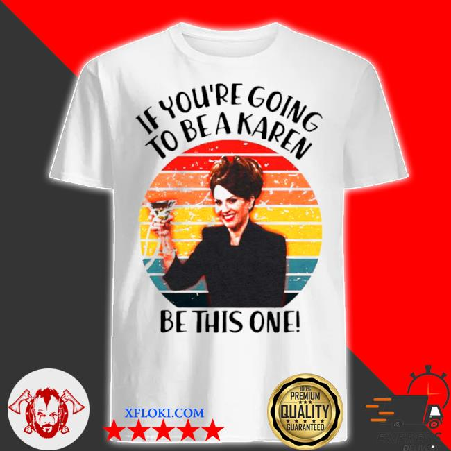 If youre going to be a karen be this on vintage shirt