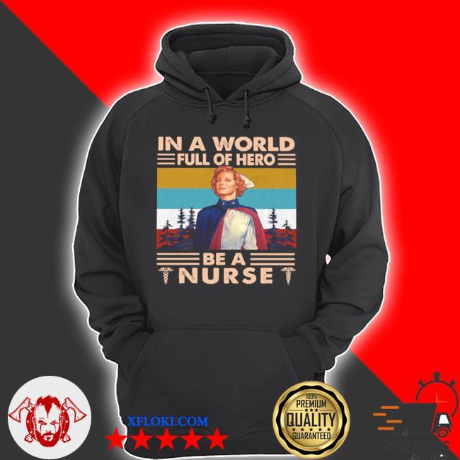 In a world full of hero be a nurse s hoodie