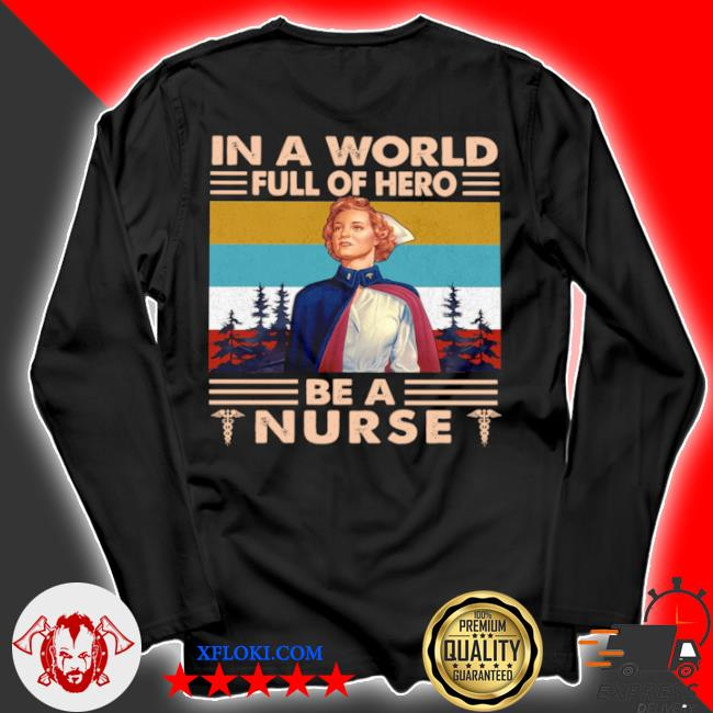 In a world full of hero be a nurse s longsleeve