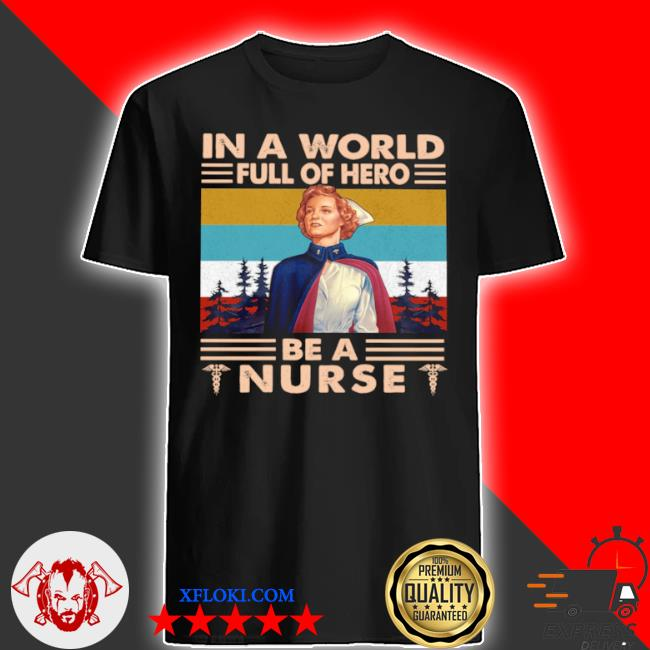 In a world full of hero be a nurse shirt
