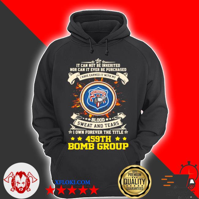 It can not be inherited nor can it ever be purchased I have earned it with my 459th bomb group s hoodie