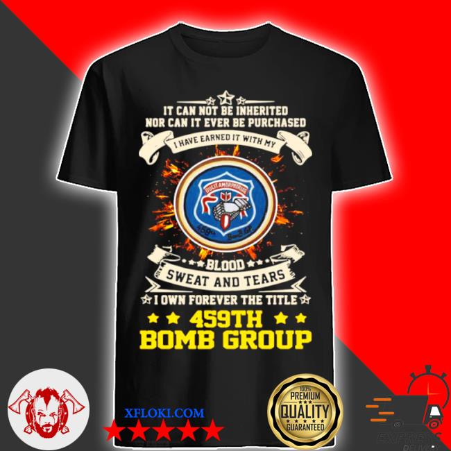 It can not be inherited nor can it ever be purchased I have earned it with my 459th bomb group shirt