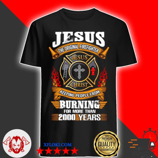 Jesus the firefighter jesus christ keeping people from shirt