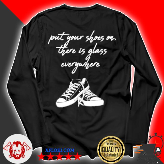 Kamala Harris put your shoes on there is glass everywhere converse s longsleeve