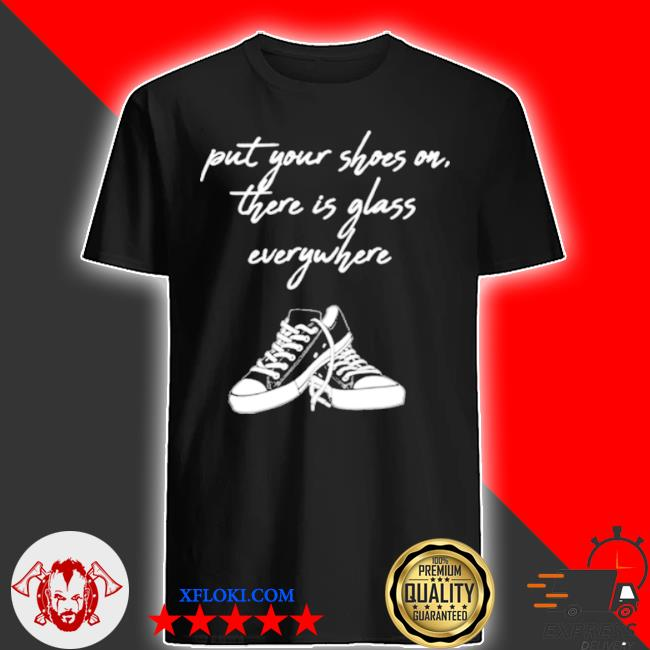 Kamala Harris put your shoes on there is glass everywhere converse shirt