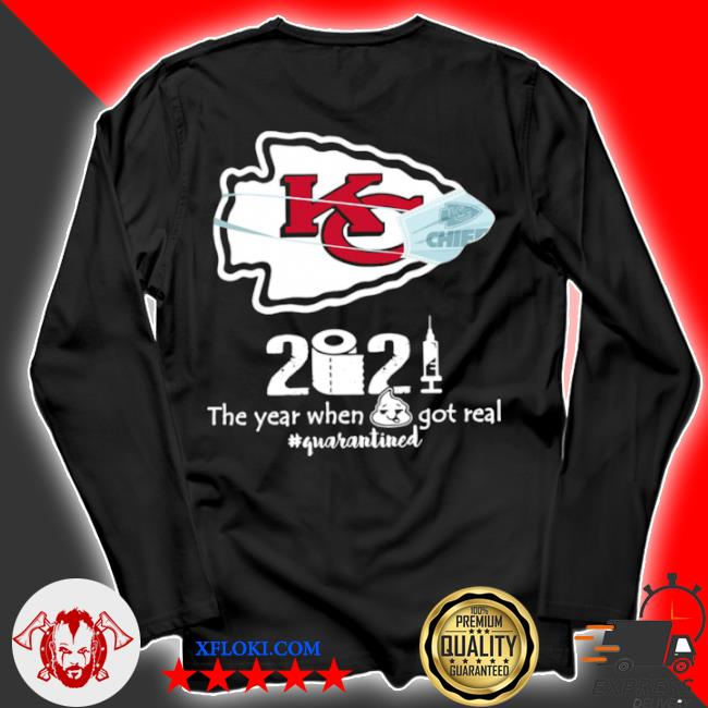 Kansas city Chiefs 2021 toilet paper the year when got real quanrantined s longsleeve