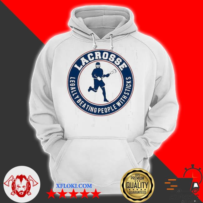 Lacrosse legally beating people with sticks s hoodie