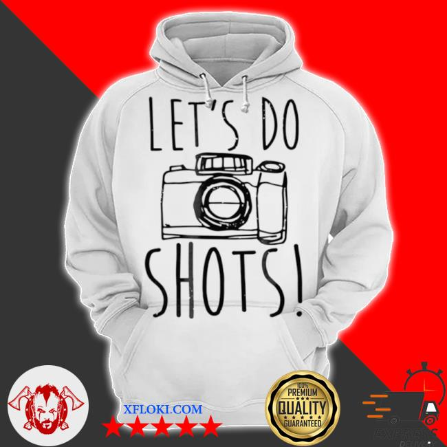 Let's do shots camera photographer s hoodie