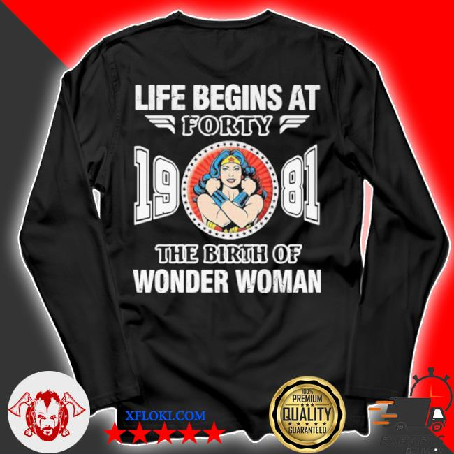 Life begins at forty 1981 the birth of wonder woman s longsleeve