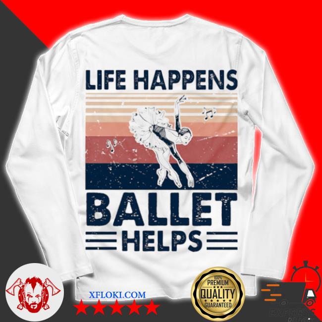 Life happens ballet helps ladies dacing vintage s unisex longsleeve