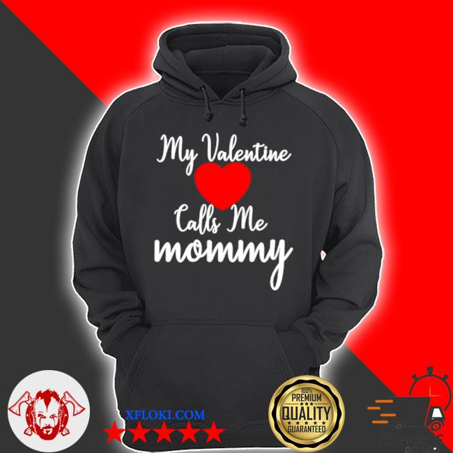 My valentine calls me mommy s hoodie