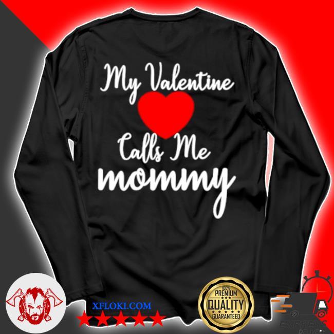 My valentine calls me mommy s longsleeve