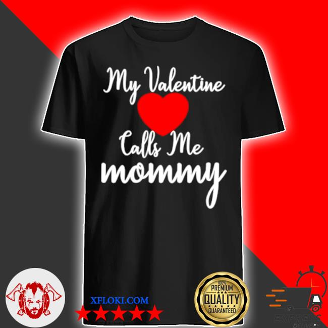 My valentine calls me mommy shirt