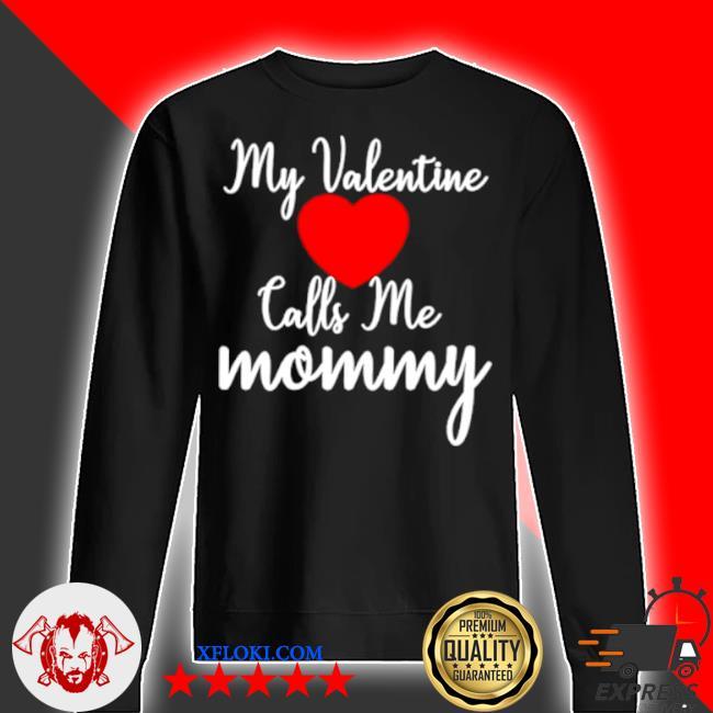 My valentine calls me mommy s sweater