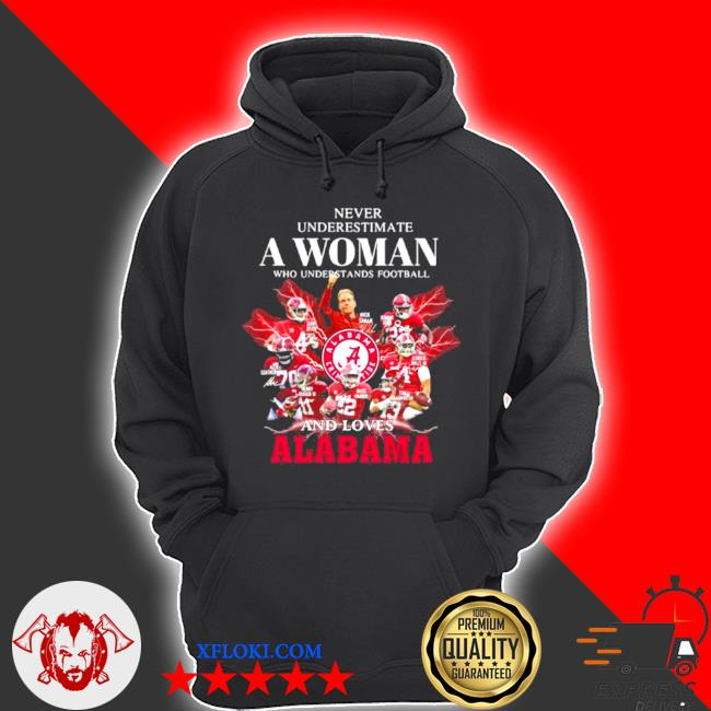 Never underestimate a woman who understands football and loves alabama crimson tide s hoodie