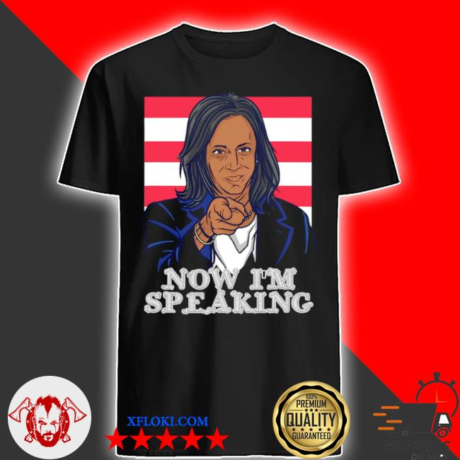Now I'm speaking Joe Biden kamal Harris shirt