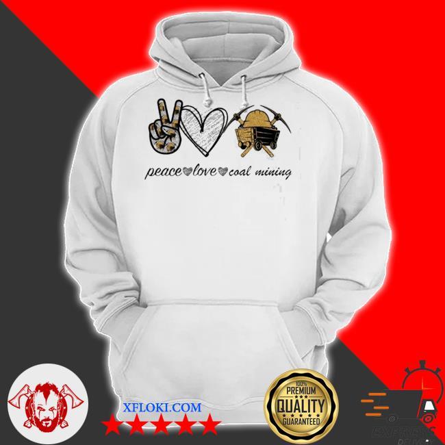 Peace love coal mining s hoodie