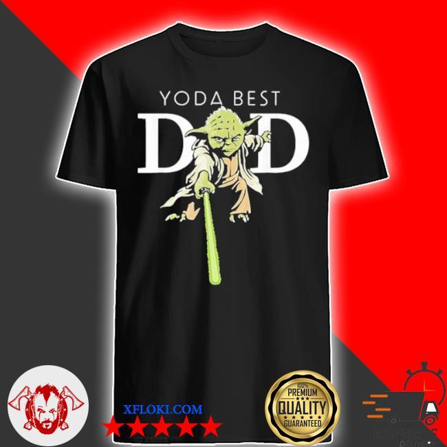 Star wars Yoda lightsaber best dad father's day shirt