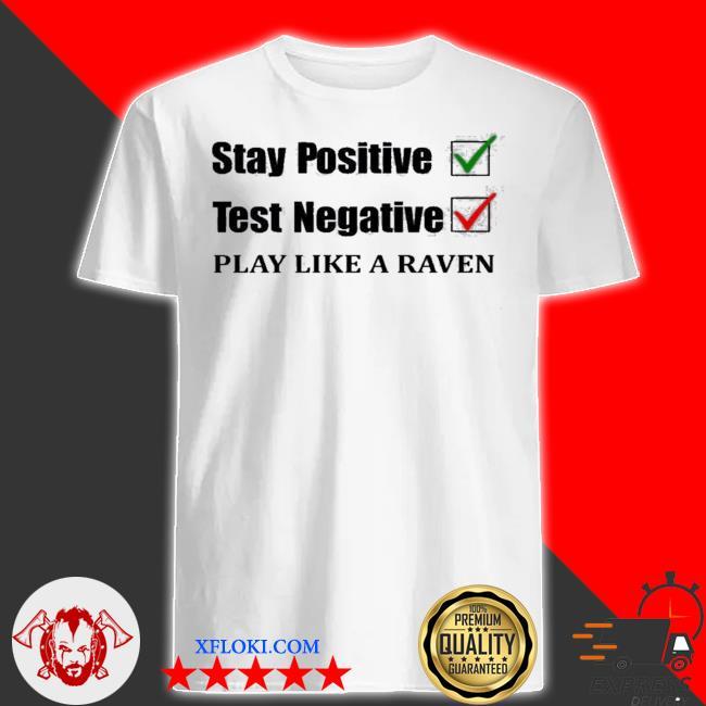 Stay positive test negative play like a raven shirt