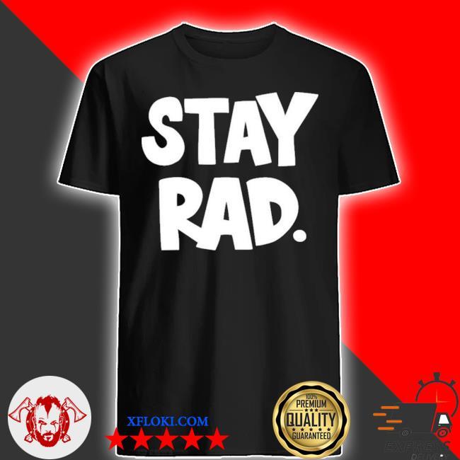 Stay rad shirt