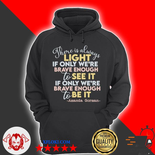 There is always light if only we're brave enough to see it if only we're brave enough to be it s hoodie