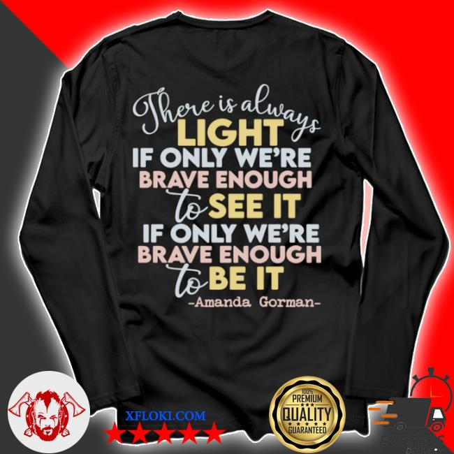 There is always light if only we're brave enough to see it if only we're brave enough to be it s longsleeve