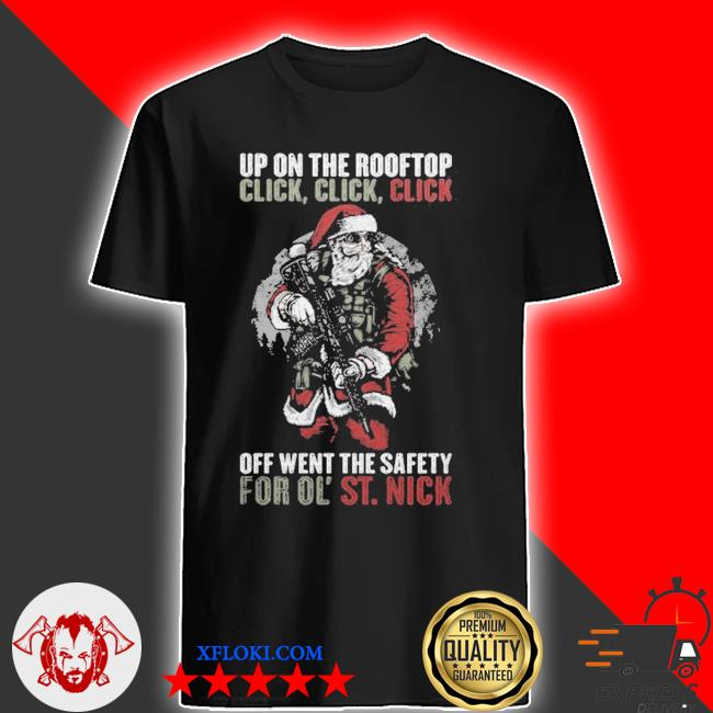 Up on the rooftop click click click off went the safety for ol' st nick shirt