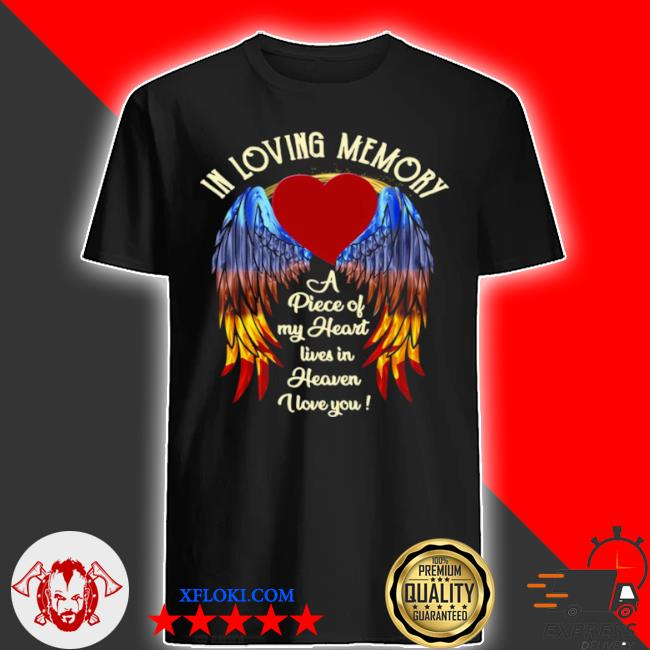 Wings in loving memory a piece of my heart lives in heaven I love you shirt